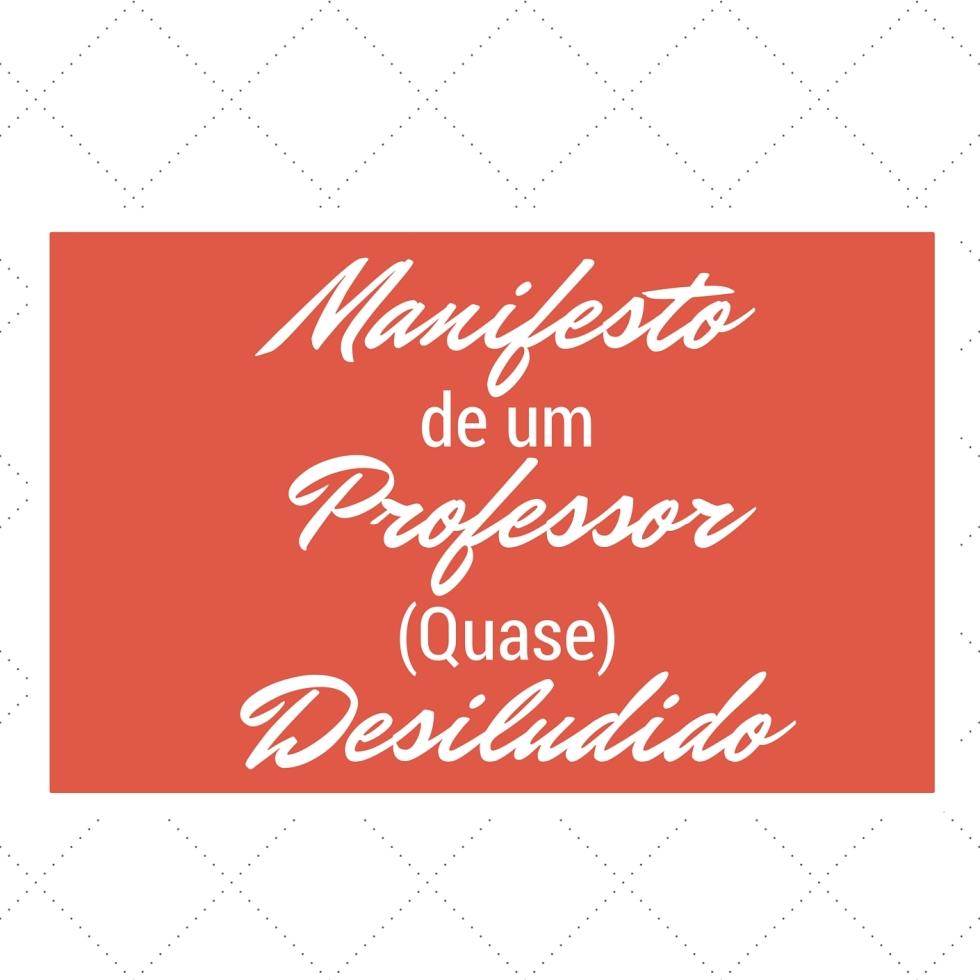"""Capa do """"Manifesto de um Professor (Quase) Desiludido"""""""